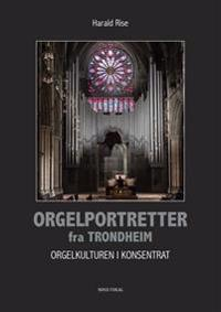 Orgelportretter fra Trondheim - Harald Rise | Ridgeroadrun.org