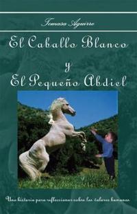 El Caballo Blanco Y El Pequentildeo Abdiel