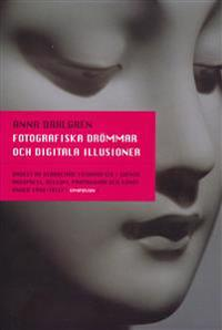 Fotografiska drömmar och digitala illusioner : bruket av bearbetade fotogra