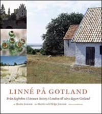 Linné på Gotland : från dagboken i Linnean Society i London till våra dagars Gotland