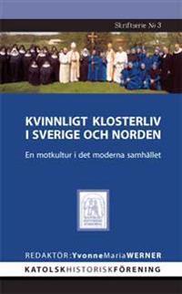 Kvinnligt klosterliv i Sverige och Norden : en motkultur i det moderna samhället