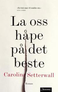 La oss håpe på det beste - Carolina Setterwall | Inprintwriters.org