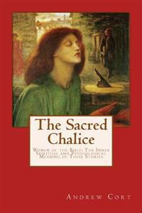 The Sacred Chalice: Women of the Bible the Inner Spiritual and Psychological Meaning of Their Stories