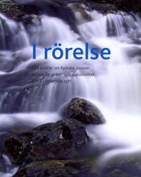 I rörelse : fyra artiklar om kyrkans mission skrivna för präst- och diakonmötet 2013 i Strängnäs stift