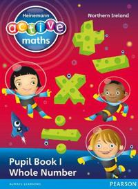 Heinemann Active Maths Northern Ireland - Key Stage 2 - Exploring Number - Pupil Book 1 - Whole Number