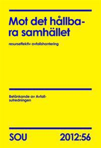 Mot det hållbara samhället : resurseffektiv avfallshantering. Betänkande från Avfallsutredningen SOU 2012:56