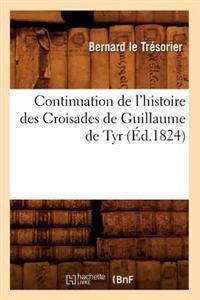 Continuation de l'Histoire Des Croisades de Guillaume de Tyr ( d.1824)