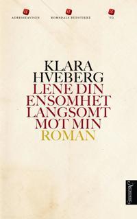 Lene din ensomhet langsomt mot min - Klara Hveberg pdf epub