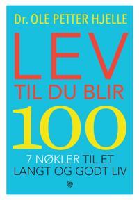 Lev til du blir 100; 7 nøkler til et langt og godt liv