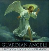 Guardian Angels: A Day Book & Book of Inspirations