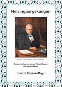 Helsingborgskungen : om min farfars far, konsul Petter Olsson, och hans ättlingar