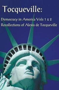 Tocqueville: Democracy in America Volumes 1 & 2 and Recollections of Alexis de Tocqueville (Complete and Unabridged)