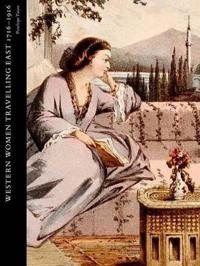Western Women Travelling East, 1716-1916