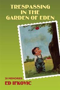 Trespassing in the Garden of Eden: 20 Memories