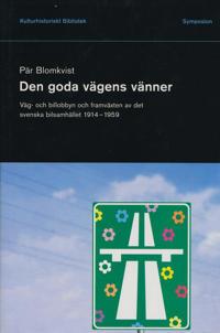Den goda vägens vänner : väg- och billobbyn och framväxten av det svenska b