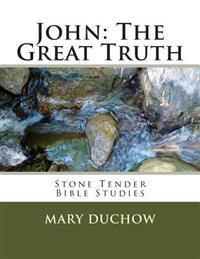 John - The Great Truth: Stone Tender Bible Studies - New Testament