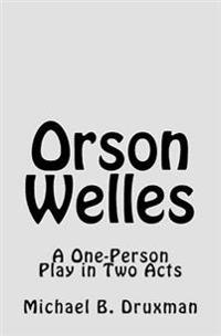 Orson Welles: A One-Person Play in Two Acts