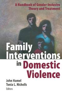 Family Interventions in Domestic Violence: A Handbook of Gender-Inclusive Theory and Treatment