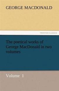 The Poetical Works of George MacDonald in Two Volumes
