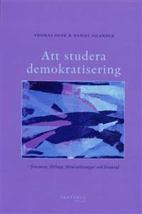 Att studera demokratisering : fenomen, förlopp, förutsättningar och framtid
