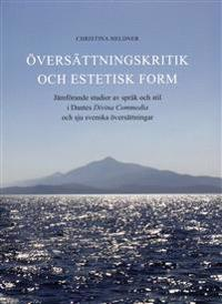 Översättningskritik och estetisk form : jämförande studier av språk och stil i Dantes Divina Commedia och sju svenska översättningar