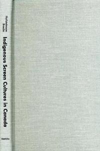 Indigenous Screen Cultures in Canada