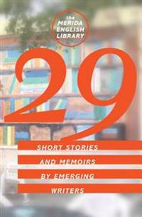 29: Short Stories and Memoirs by Emerging Writers