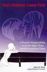 Our Children Come First: A Parents Responsibility to Do the Right Thing Admidst Emotional Chaos