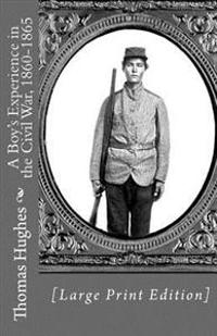 A Boy's Experience in the Civil War, 1860-1865 [Large Print Edition]