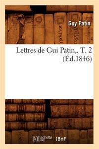Lettres de GUI Patin, . T. 2 (Ed.1846)