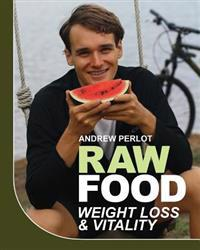 Raw Food Weight Loss and Vitality: Shedding Pounds and Becoming Healthy with Nature's Candy