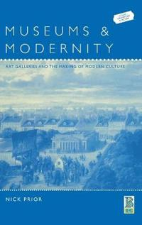 Museums and Modernity: Art Galleries and the Making of Modern Culture