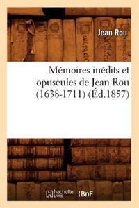 M�moires In�dits Et Opuscules de Jean Rou (1638-1711) (�d.1857)