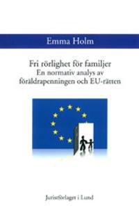 Fri rörlighet för familjer En normativ analys av föräldrapenningen och EU-rätten