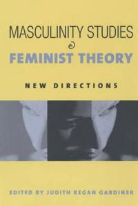 Masculinity Studies and Feminist Theory