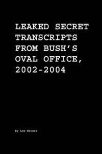 Leaked Secret Transcripts From Bush's Oval Office 20022004