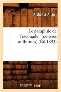Le Parapluie de l'Escouade: (Oeuvres Anthumes) (�d.1893)