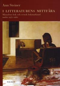 I litteraturens mittfåra : Månadens bok och svensk bokmarknad under 1970-talet