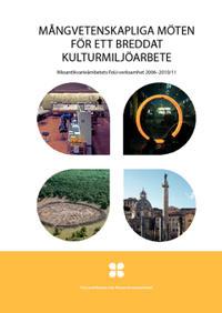 Mångvetenskapliga möten för ett breddat kulturmiljöarbeta : riksantikvarieämbetets FoU-verksamhet 2006-2010/11