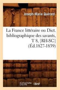 La France Litteraire Ou Dict. Bibliographique Des Savants, T 8, [Rh-SC] (Ed.1827-1839)
