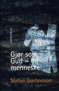 Gjør som Gud - bli menneske - Stefan Gustavsson pdf epub