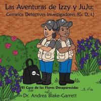 Las Aventuras de Izzy y Juju: Gemelos Detectives Investigadores (G. D. I.): El Caso de Las Flores Desaparecidas