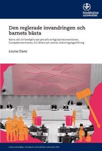 Den reglerade invandringen och barnets bästa : barns rätt till familjeliv och privatliv enligt barnkonventionen, Europakonventionen, EU-rätten och svensk utlänningslagstiftning - Louise Dane   Laserbodysculptingpittsburgh.com