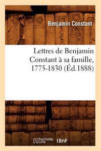 Lettres de Benjamin Constant � Sa Famille, 1775-1830 (�d.1888)