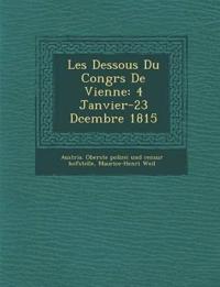 Les Dessous Du Congr¿s De Vienne: 4 Janvier-23 D¿cembre 1815