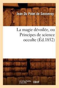 La Magie D voil e, Ou Principes de Science Occulte ( d.1852)