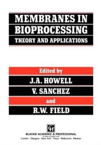 Membranes in Bioprocessing: Theory and Applications