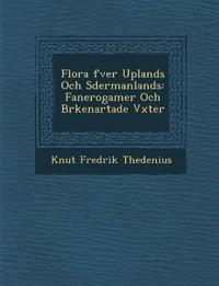 Flora ¿fver Uplands Och S¿dermanlands: Fanerogamer Och Br¿kenartade V¿xter