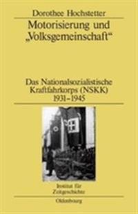 Motorisierung Und Volksgemeinschaft: Das Nationalsozialistische Kraftfahrkorps (Nskk) 1931-1945