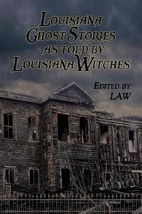 Louisiana Ghost Stories as Told by Louisiana Witches